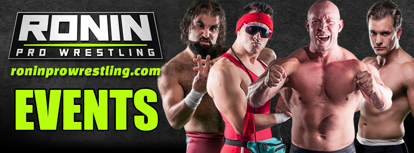 Upcoming Ronin Pro Wrestling Events